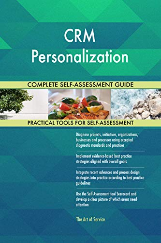 CRM Personalization All-Inclusive Self-Assessment - More than 700 Success Criteria, Instant Visual Insights, Comprehensive Spreadsheet Dashboard, Auto-Prioritized for Quick Results