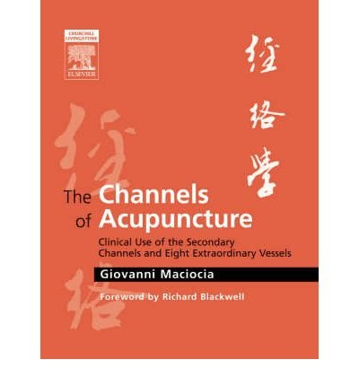 [(The Channels of Acupuncture: Clinical Use of the Secondary Channels and Eight Extraordinary Vessels)] [Author: Giovanni Maciocia] published on (October, 2006)