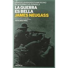 La Guerra Es Bella: Diario de Un Brigadista Americano En La Guerra Civil Espanola (Papel de Liar)