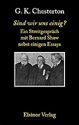 Sind wir uns einig?: Ein Streitgespräch mit Bernard Shaw nebst einigen Essays
