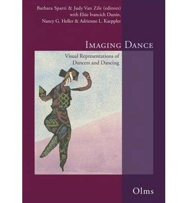 [(Imaging Dance: Visual Representations of Dancers & Dancing)] [ By (author) Barbara Sparti, Edited by Barbara Sparti, Edited by Judy Van Zile, With Elsie Ivancich Dunin, With Nancy G. Heller, With Adrienne L. Kaeppler ] [May, 2011]