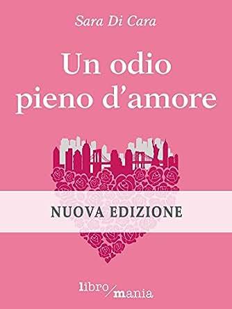 Un Odio Pieno D'amore EBook: Sara Di Cara: Amazon.it: Kindle Store