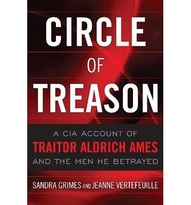 [(Circle of Treason: A CIA Account of Traitor Aldrich Ames and the Men He Betrayed)] [Author: Sandra Grimes] published on (November, 2013)