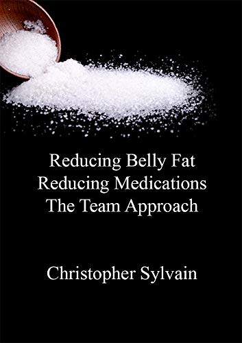 Reducing Belly Fat * Reducing Medications * The Team Approach (English Edition)