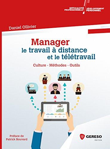 Manager le travail à distance et le télétravail: Culture - Méthodes - Outils par Daniel Ollivier
