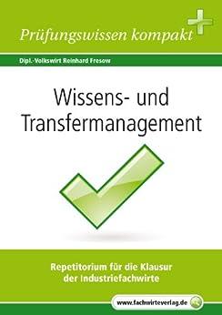 Wissens- und Transfermanagement: Zusammenfassung für die IHK-Klausur der Industriefachwirte