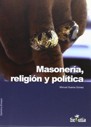 Masoneria, religion y politica (Opinion Y Ensayo) por Manuel Guerra Gomez