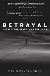 Betrayal: France, the Arabs, and the Jews by David Pryce-Jones (2008-04-18)