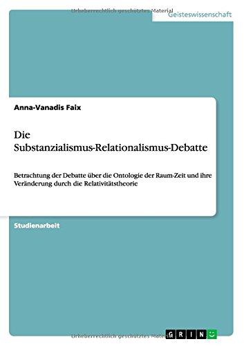 Die Substanzialismus-Relationalismus-Debatte: Betrachtung der Debatte über die Ontologie der Raum-Zeit und ihre Veränderung durch die Relativitätstheorie