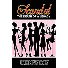 [(Scandal --The Death of a Legacy)] [By (author) Johnny Ray] published on (December, 2013)