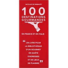100 destinations gourmandes en France et en Italie