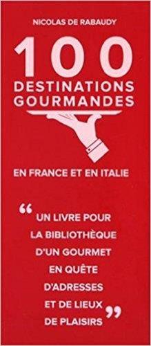 100 destinations gourmandes en France et en Italie