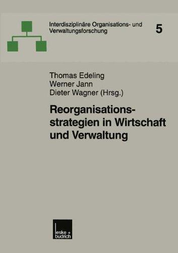 Reorganisationsstrategien in Wirtschaft und Verwaltung (Interdisziplinäre Organisations- und Verwaltungsforschung, Band 5)