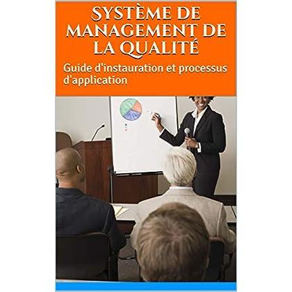 Système de management de la qualité: Guide d'instauration et processus d'application