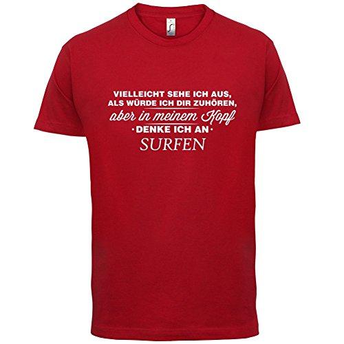 Vielleicht sehe ich aus als würde ich dir zuhören aber in meinem Kopf denke ich an Surfen - Herren T-Shirt - 13 Farben Rot