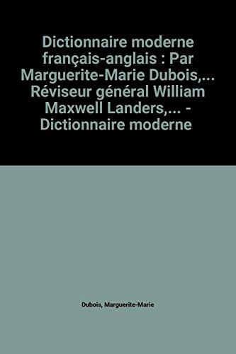 Dictionnaire moderne français-anglais : Par Marguerite-Marie Dubois,... Réviseur général William Maxwell Landers,... - Dictionnaire moderne anglais-français par Marguerite-Marie Dubois