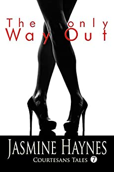 The Only Way Out: Courtesans Tales, Book 7 by [Haynes, Jasmine, Skully, Jennifer]