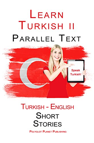 Learn Turkish II: Parallel Text (Turkish - English) Short Stories (English Edition)