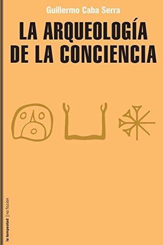 Arqueología de la conciencia, La (No ficción) por Guillermo Caba Serra