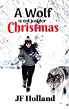 A Wolf is not Just for Christmas by JF Holland