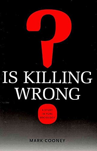 [Is Killing Wrong?: A Study in Pure Sociology] (By: Mark Cooney) [published: November, 2009]