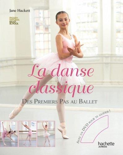 DANSE CLASSIQUE (LA) : DES PREMIERS PAS AU BALLET + DVD by JANE HACKETT