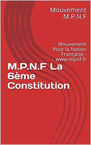 Couverture du livre M.P.N.F La 6ème Constitution: Mouvement Pour la Nation Française - www.mpnf.fr