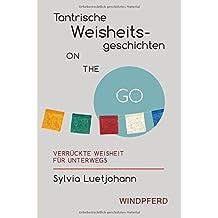 Tantrische Weisheitsgeschichten ON THE GO: Tantrische Weisheit für unterwegs
