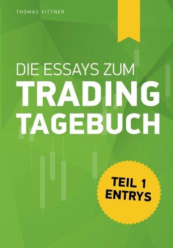 """Die Essays zum \""""Trading Tagebuch\"""": Teil 1: Entrys"""