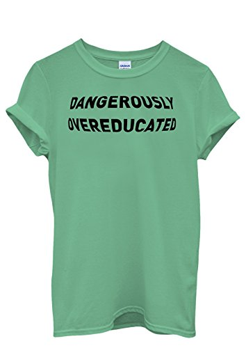 Dangerously Overeducated Funny Men Women Damen Herren Unisex Top T Shirt Grün