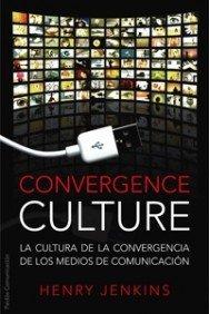 Convergence culture: La cultura de la convergencia de los medios de comunicación por Henry Jenkins
