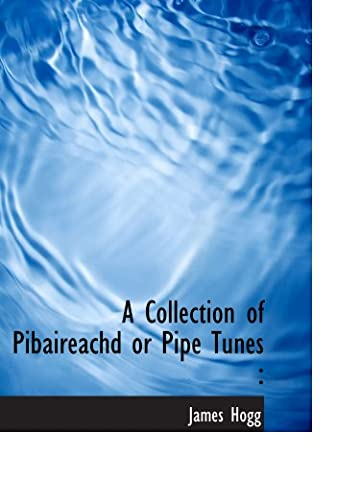 A Collection of Pibaireachd or Pipe Tunes