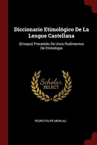 Descargar Libro Diccionario Etimológico De La Lengue Castellana: (Ensayo) Precedido De Unos Rudimentos De Etimología de Unknown