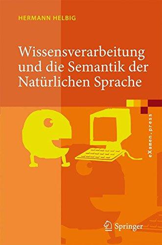 Wissensverarbeitung und die Semantik der Natürlichen Sprache: Wissensrepräsentation mit MultiNet (eXamen.press)