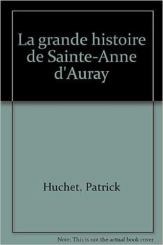 Lire en ligne La grande histoire de Sainte-Anne d'Auray pdf, epub ebook
