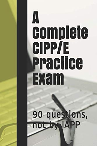 A Complete CIPP/E Practice Exam: 90 questions, not by IAPP