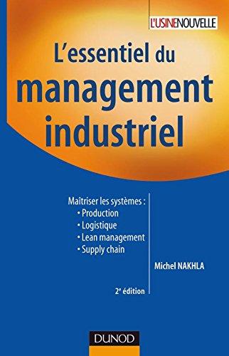 L'essentiel du management industriel - 2e édition: Maîtriser les systèmes : production, logistique, lean management, supply chain.