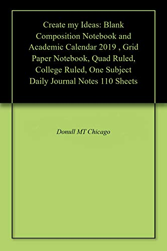 Kostüm Für College - Create my Ideas: Blank Composition Notebook and Academic Calendar 2019 , Grid Paper Notebook, Quad Ruled, College Ruled, One Subject Daily Journal Notes 110 Sheets (English Edition)