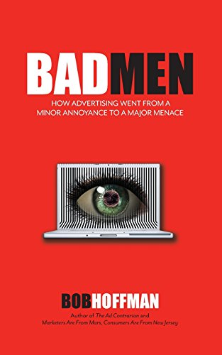 BadMen: How Advertising Went From A Minor Annoyance To A Major Menace por Bob Hoffman