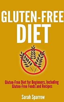 GLUTEN FREE DIET: Gluten Free Diet for Beginners ...