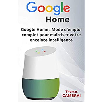 Google Home : Mode d'emploi complet pour maîtriser votre enceinte intelligente