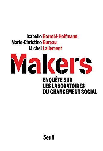 Makers : Enquête sur les laboratoires du changement social