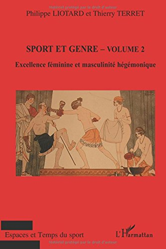 Sport et genre : Volume 2, Excellence féminine et masculinité hégémonique
