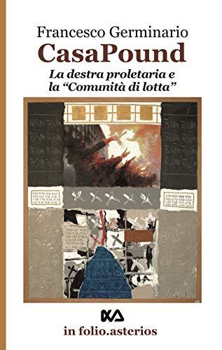 Casa Pound. La destra proletaria e la «comunità di lotta» (In folio. Asterios) por Francesco Germinario