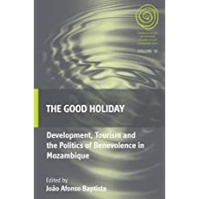 The Good Holiday: Development, Tourism and the Politics of Benevolence in Mozambique (EASA, Band 30)