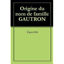 Origine du nom de famille GAUTRON (Oeuvres courtes)