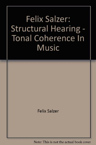 Felix Salzer: Structural Hearing - Tonal Coherence In Music