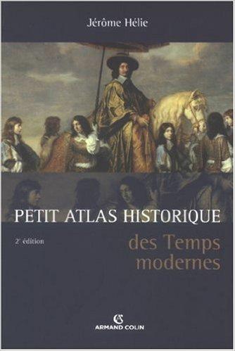 Petit Atlas historique des Temps modernes de Jérôme Hélie ( 16 mai 2007 )