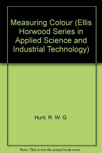 Measuring Colour (Ellis Horwood Series in Applied Science and Industrial Technology) by R. W. G. Hunt (1991-10-01)