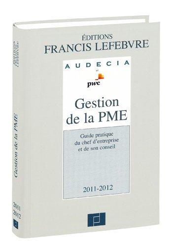 Gestion de la PME 2011-2012 : Guide pratique du chef d'entreprise et de son conseil